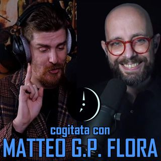 Cogitata con MATTEO G.P. FLORA