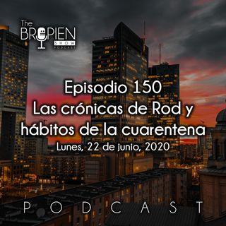150 - Bropien - Las crónicas de Rod y hábitos de la cuarentena