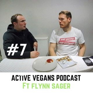 Active Vegans Podcast #7 - Ft Flynn Sager