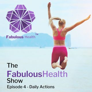 The Fabulous Health Show Episode 4 - Daily Actions