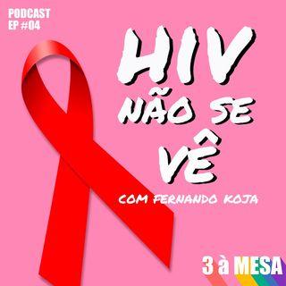 #04 - HIV não se vê (com Fernando Koja)