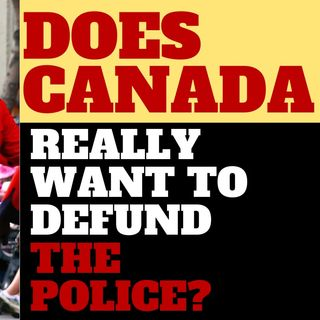 DO 51% OF CANADIANS REALLY WANT TO DEFUND THE POLICE?