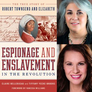 Claire Bellerjeau and Tiffany Yecke Brooks: Espionage and Enslavement in the Revolution