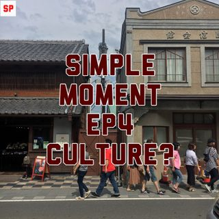 Simple Moment ep4- Culture?