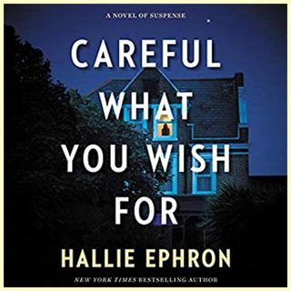 HALLIE EPHRON - Careful What You Wish For