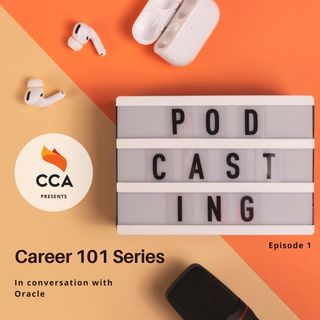 CCA Podcast: Career 101 Series - In conversation with Oracle - Episode #1