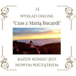 """Wykład """"Czas z Marią Bucardi"""" nr 13. Zamykamy stare i otwieramy się na nowe. Jak odróżnić cele dyktowane przez umysł, a przez serce."""