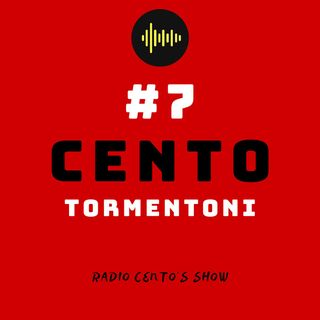 #7 - Cento Tormentoni