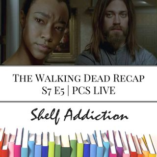 Ep 47: The Walking Dead Recap S7 E5 | PCS LIVE