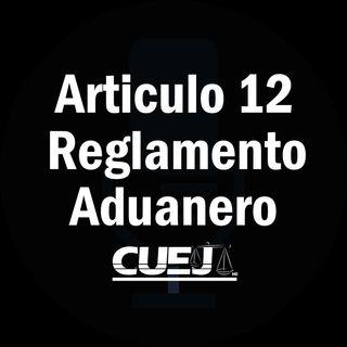 Articulo 12 Reglamento de la ley aduanera México