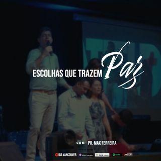 """""""Escolhas que trazem Paz""""  I Pr. Max Ferreira  I  18.04.2021"""
