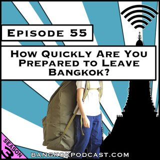 How Quickly Are You Prepared to Leave Bangkok? [Season 3, Episode 55]