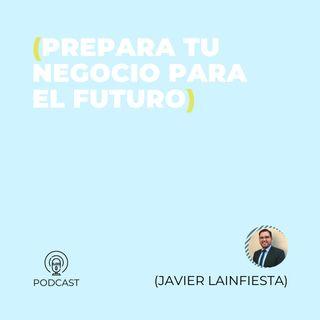 23 - Javier Lainfiesta (Prepara tu negocio para el futuro)