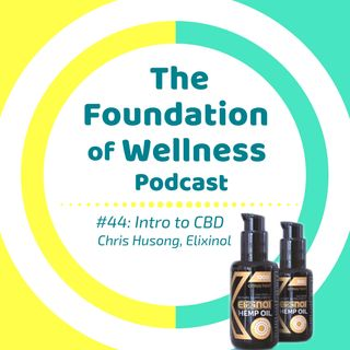 #44: Intro to CBD, Chris Husong from Elixinol