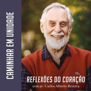 CAMINHAR EM UNIDADE // pr. Carlos Alberto Bezerra