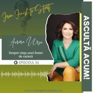 From FINISH to START | Despre viața unei femei de carieră | Aurora Ursu