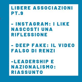 #Libere Associazioni pt.9 (Instagram like - Deep Fake Video - Nazionalismo e leadership)