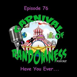 Episode 76 - Have You Ever...