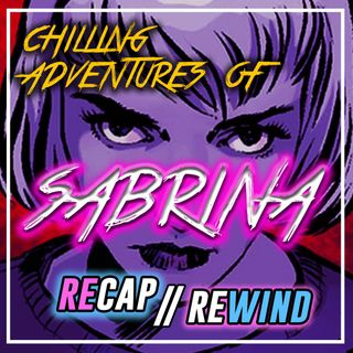 Chilling Adventures of Sabrina - 1x09 'Chapter 9: The Returned Man' // Recap Rewind //