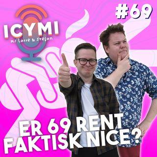 ICYMI #69: Er 69 rent faktisk nice?