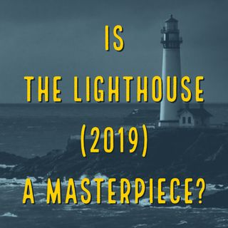Is The Lighthouse (2019) a Masterpiece?