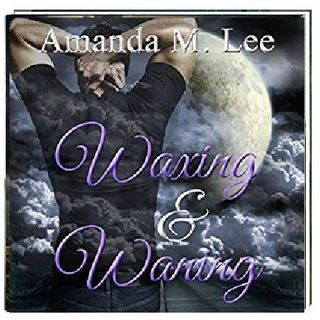 Waxing & Waning By Amanda M. Lee Narrated By Angel Clark