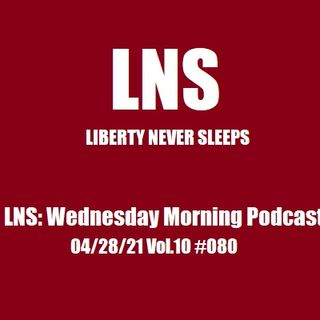 LNS: Wednesday Morning Podcast 04/28/21 Vol.10 #080