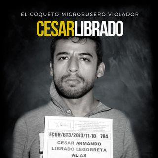EP 25: Microbusero ASESINO y VIOLADOR | Cesar Librado - México