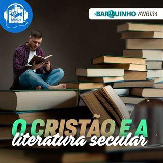 O cristão e a literatura secular | No Barquinho