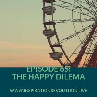 Ep 65 - Happiness Even When You Are Not
