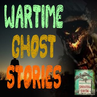 Wartime Ghost Stories | Volume 1 | Podcast E106