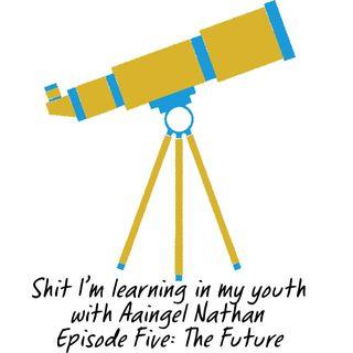 Episode Five: The Future