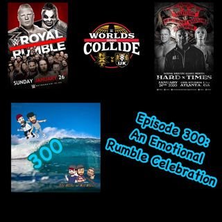 Episode 300: An Emotional Rumble Celebration (Special Guest: Kelly Wells)