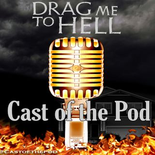 Cast of the Pod 08 Drag Me To Hell
