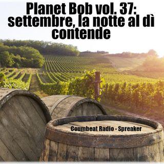 Planet Bob vol. 37 * Settembre, la notte al dì contende