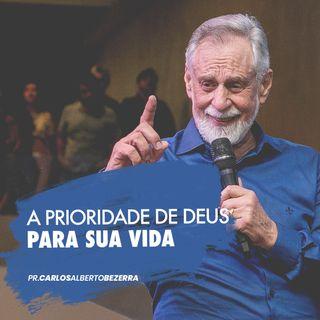 A PRIORIDADE DE DEUS PARA SUA VIDA // pr. Carlos Alberto Bezerra