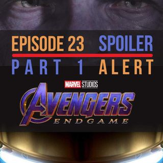 Episode 23: Endgame Review Part 1 ***Spoiler Alert***