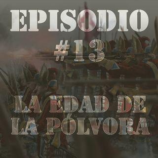 Episodio #13 - La Edad de la Pólvora