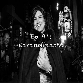 Ep. 91: Caranollnacht