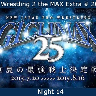W2M Extra # 20:  NJPW G1 Climax 25 Night 14