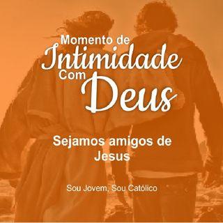#4 - Momento De Intimidade - Sejamos Amigos De Jesus