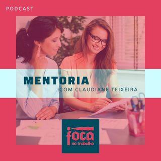 #23 - Mentoria (Com Claudiane Teixeira)