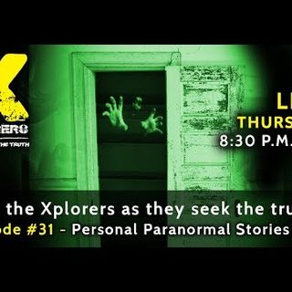 Xplorers: Episode #31 - Personal Paranormal Stories - Part 3
