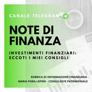 Note di Finanza | Investimenti Finanziari: eccoti i miei consigli
