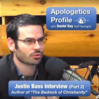 "18 Justin Bass Part 2: Author of ""The Bedrock of Christianity"""