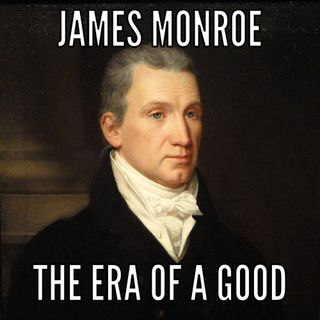 05- James Monroe: era of a good panic