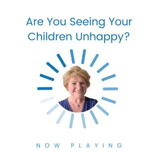 Are You Seeing Your Child Unhappy