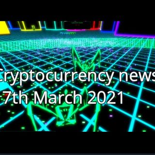 Cryptocurrecny news 17th March 2021