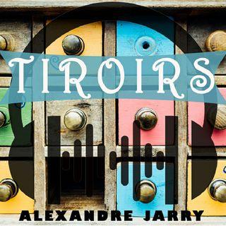 Tiroirs (nouvelle) - Alexandre Jarry