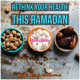Fix your health this Ramadan - a podcast by Dr. Umesh Wadhavani